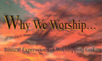 Why We Worship The Way We Do