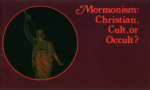 Mormonism: Christian, Cult or Occult?