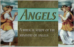 Angels,  A Biblical Study Of The Ministry Of Angels
