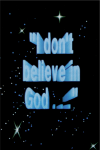I dont believe in God